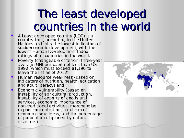 The least developed countries in the world A Least developed country (LDC) is a