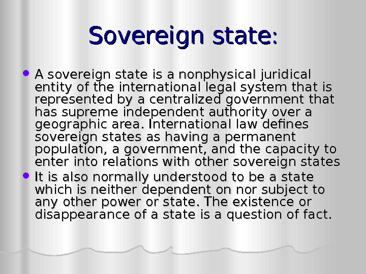 Sovereign state : :  A sovereign state is a nonphysical juridical entity of