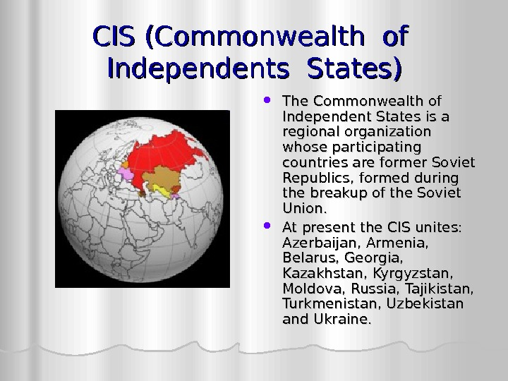 CIS (Commonwealth of  Independents States) The Commonwealth of Independent States is a regional