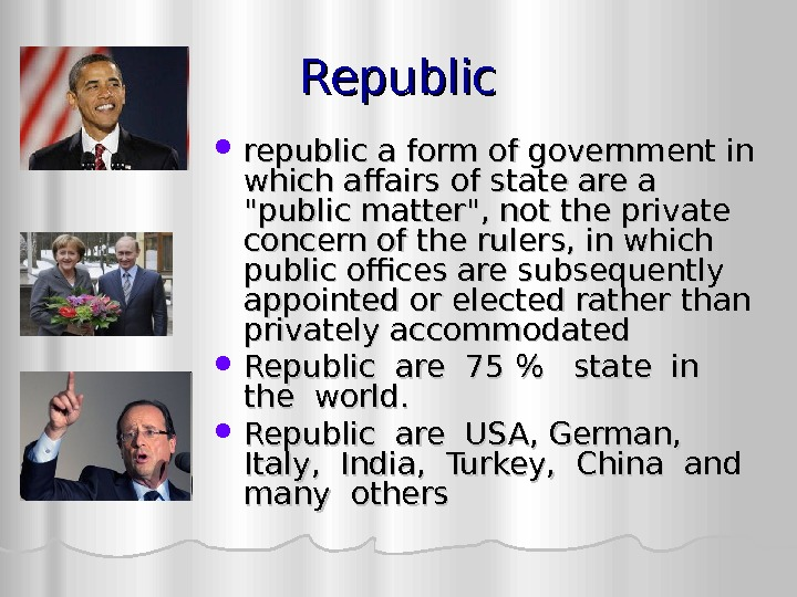 Republic republic a form of government in which affairs of state are a public