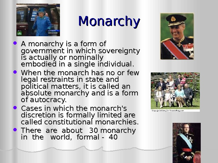 Monarchy A monarchy is a form of government in which sovereignty is actually or