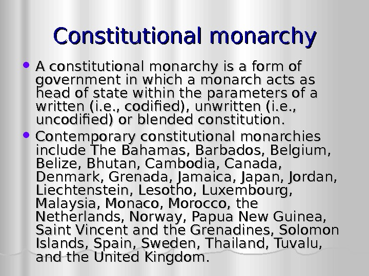 Constitutional monarchy A constitutional monarchy is a form of government in which a monarch