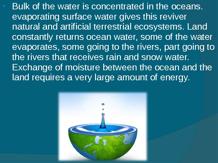 Bulk of the water is concentrated in the oceans.  evaporating surface water gives this