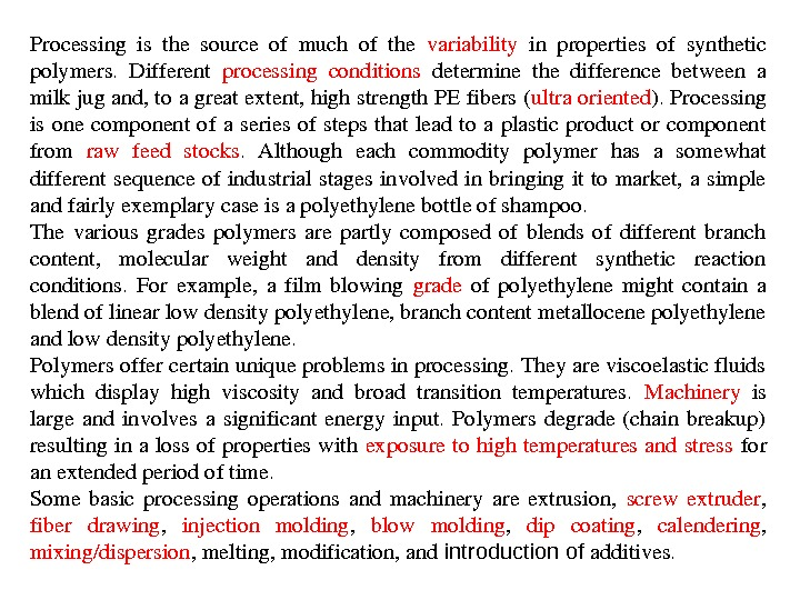 Processing is the source of much of the variability in properties of synthetic polymers. Different processing