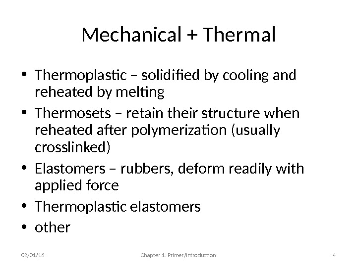 Mechanical + Thermal • Thermoplastic – solidified by cooling and reheated by melting • Thermosets –