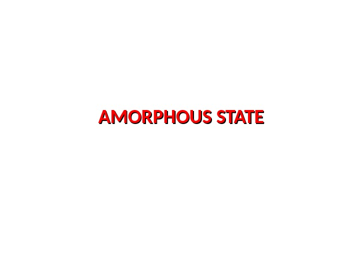 AMORPHOUS STATE