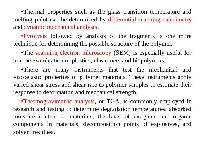 • Thermal properties such as the glass transition temperature and melting point can be determined