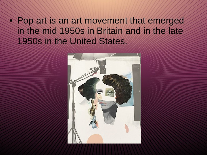 • Pop art is an art movement that emerged in the mid 1950 s in