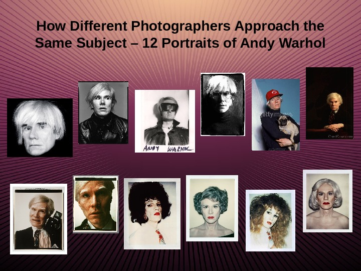 How Different Photographers Approach the Same Subject – 12 Portraits of Andy Warhol