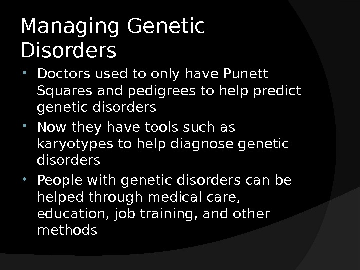 Managing Genetic Disorders Doctors used to only have Punett Squares and pedigrees to help predict genetic