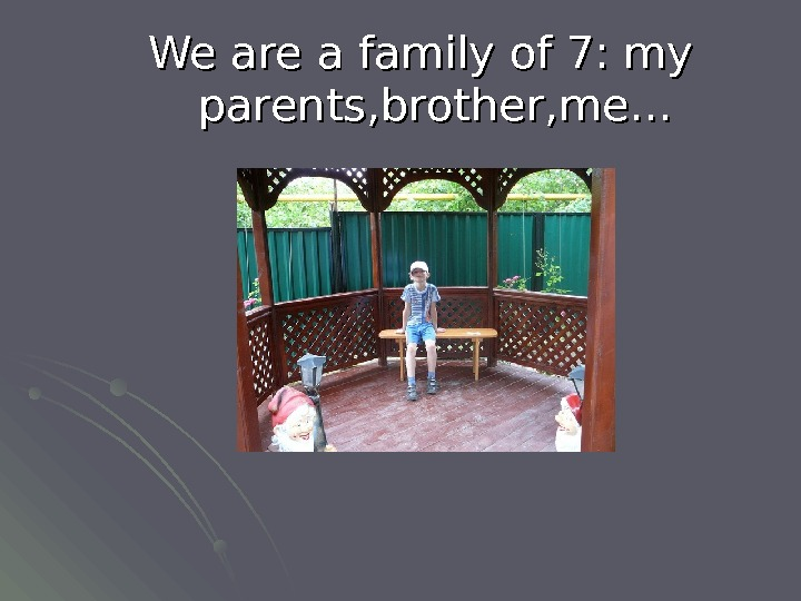 We are a family of 7: my parents, brother, me…