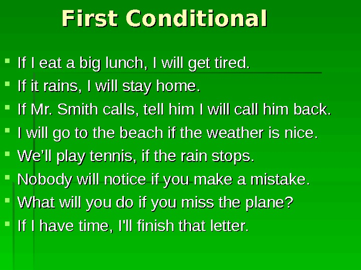 First Conditional If I eat a big lunch, I will get tired.