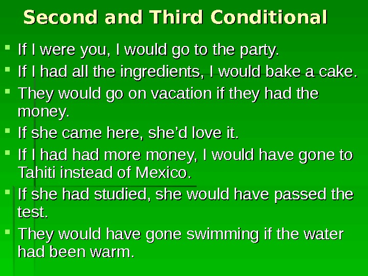 Second and Third Conditional If I were you, I would go to the party.