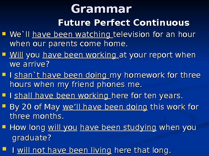 Grammar    Future Perfect Continuous We`ll have been watching television for an