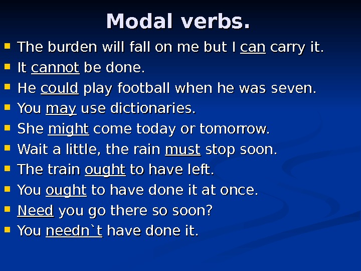Modal verbs.  The burden will fall on me but I cancan carry it.
