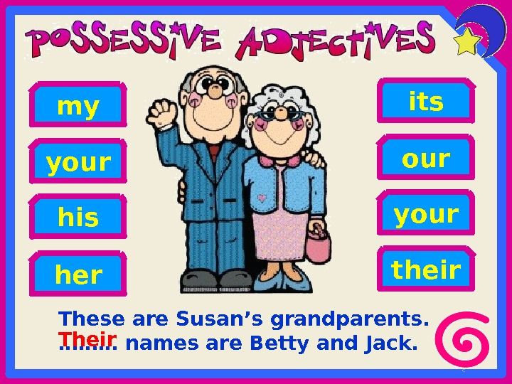 These are Susan's grandparents.  ……… names are Betty and Jack. his theiryour her your its