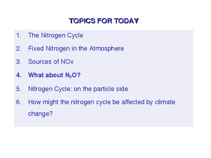 TOPICSFORTODAY 1. The. Nitrogen. Cycle 2. Fixed. Nitrogeninthe. Atmosphere 3. Sourcesof. NOx 4. Whatabout. N 2