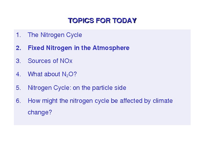 TOPICSFORTODAY 1. The. Nitrogen. Cycle 2. Fixed Nitrogeninthe. Atmosphere 3. Sourcesof. NOx 4. Whatabout. N 2