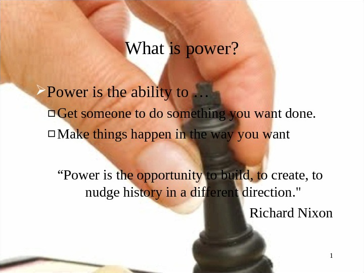 What is power?  Power is the ability to … ▫ Get someone to do something