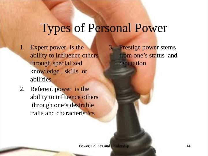 Types of Personal Power 1. Expert power is the ability to influence others through specialized knowledge