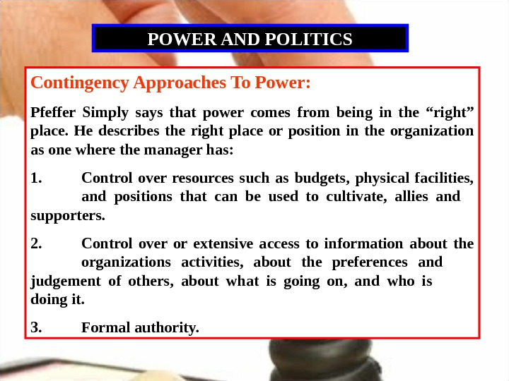 POWER AND POLITICS Contingency Approaches To Power: Pfeffer Simply says that power comes from being in