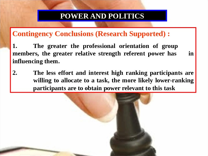 POWER AND POLITICS Contingency Conclusions (Research Supported) : 1. The greater the professional orientation of group