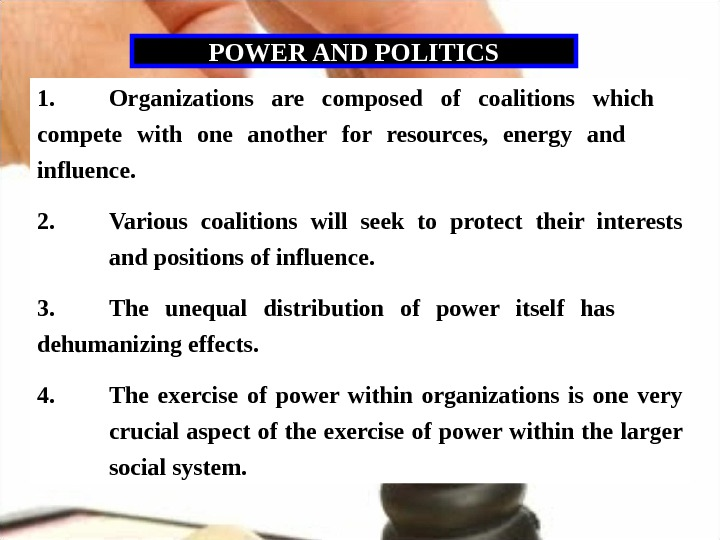 POWER AND POLITICS 1. Organizations are composed of coalitions which compete with one another for resources,