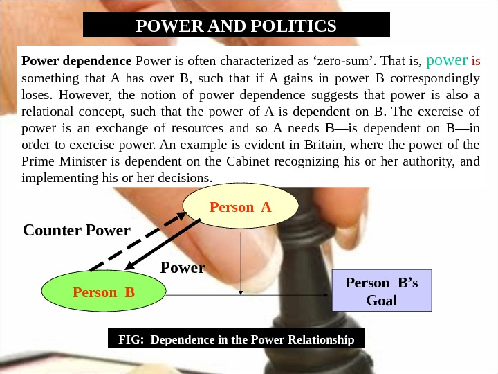 POWER AND POLITICS Power dependence Power is often characterized as 'zero-sum'. That is,  power