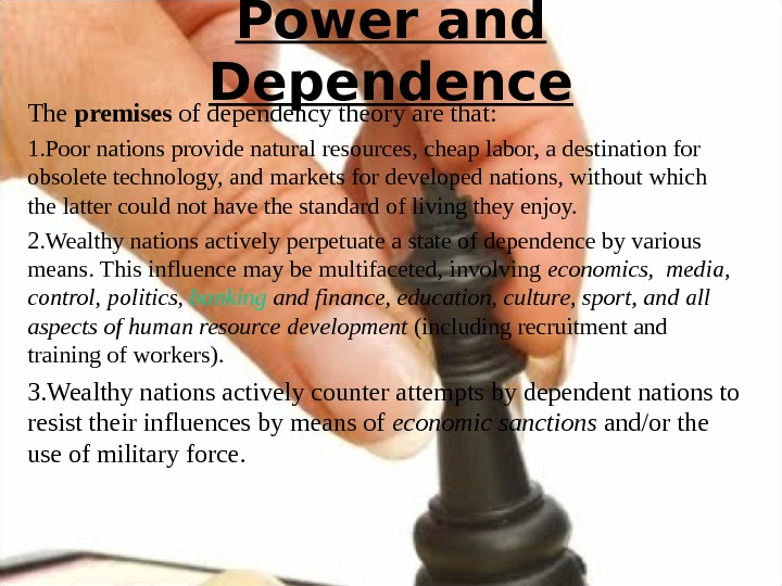 Power and Dependence The premises of dependency theory are that: 1. Poor nations provide natural resources,