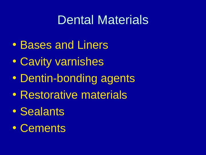Dental Materials • Bases and Liners • Cavity varnishes • Dentin-bonding agents • Restorative