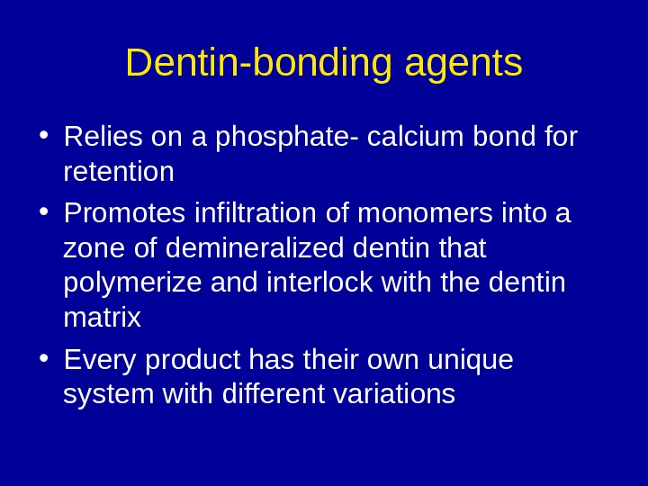 Dentin-bonding agents • Relies on a phosphate- calcium bond for retention • Promotes infiltration
