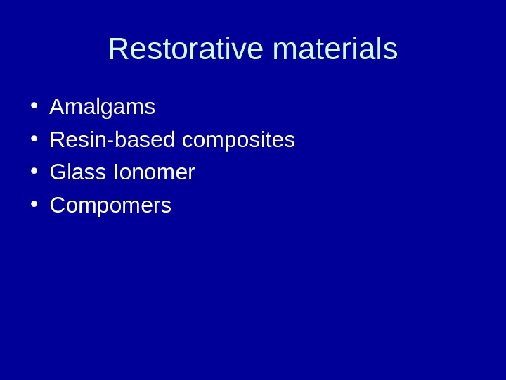 Restorative materials • Amalgams • Resin-based composites • Glass Ionomer • Compomers