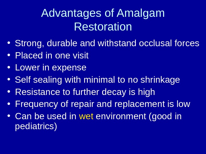 Advantages of Amalgam Restoration • Strong, durable and withstand occlusal forces  • Placed