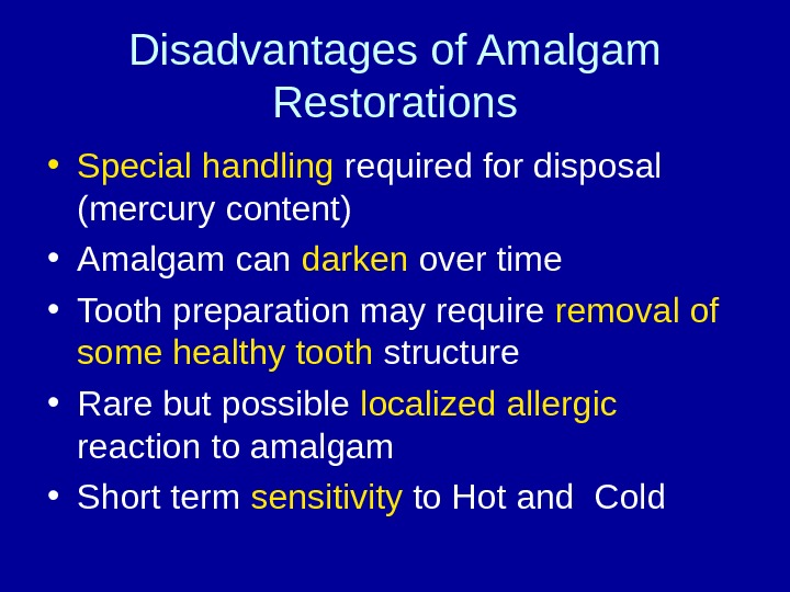 Disadvantages of Amalgam Restorations • Special handling required for disposal (mercury content) • Amalgam