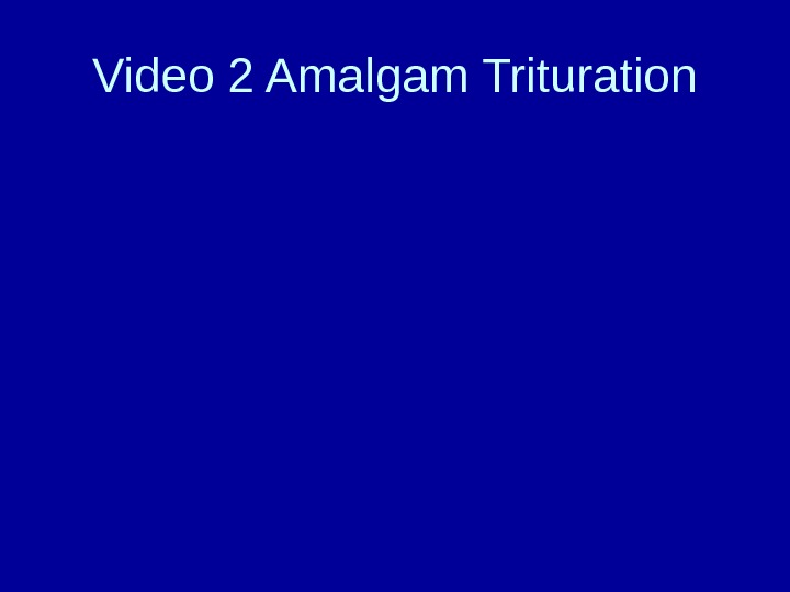 Video 2 Amalgam Trituration