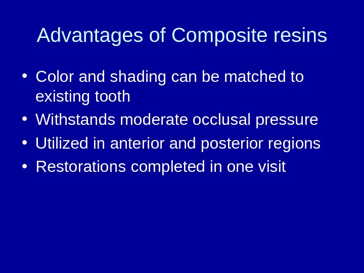 Advantages of Composite resins • Color and shading can be matched to existing tooth