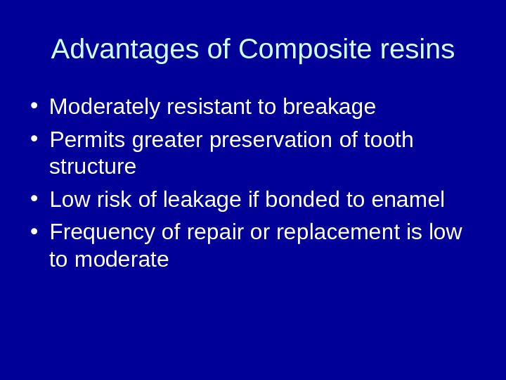 Advantages of Composite resins • Moderately resistant to breakage • Permits greater preservation of