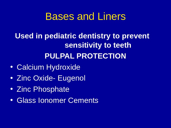 Bases and Liners  Used in pediatric dentistry to prevent    sensitivity