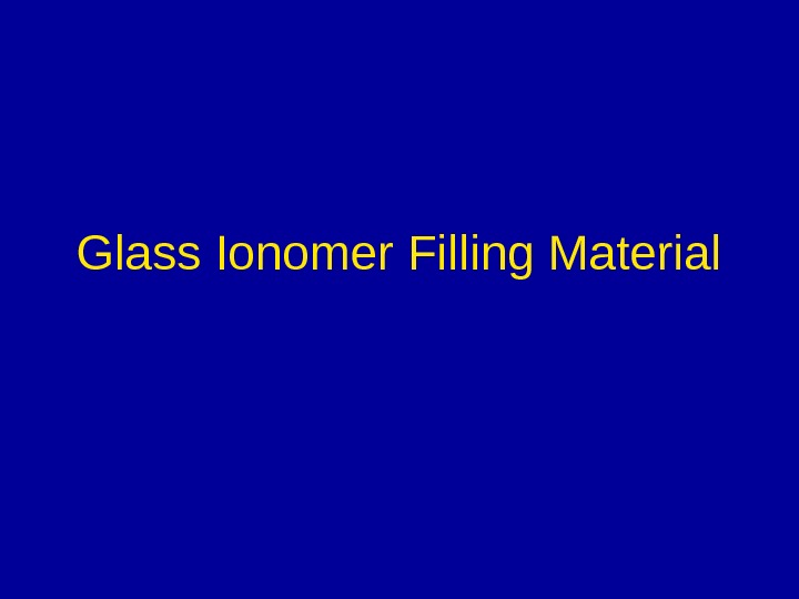 Glass Ionomer Filling Material