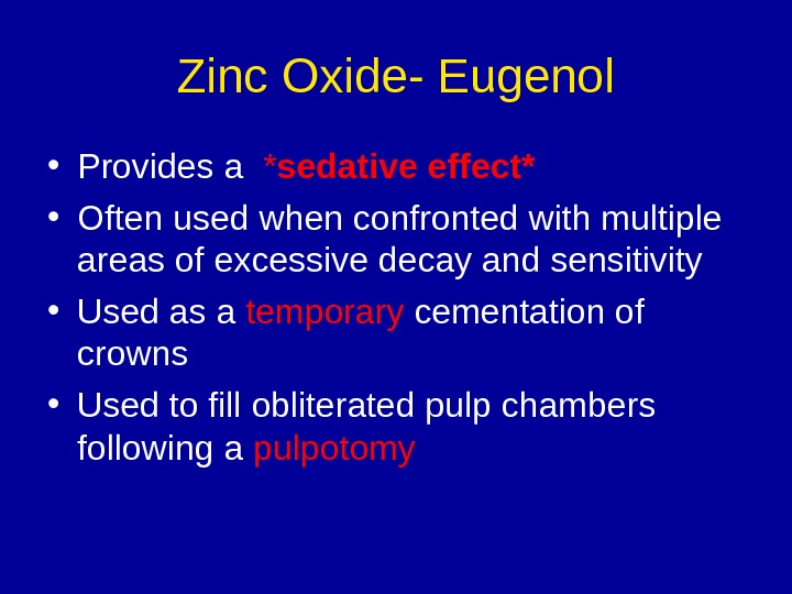 Zinc Oxide- Eugenol • Provides a  * sedative effect* • Often used when