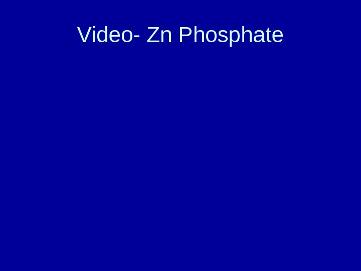 Video- Zn Phosphate