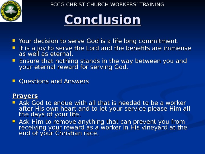 RCCG CHRIST CHURCH WORKERS' TRAINING Conclusion Your decision to serve God is a life