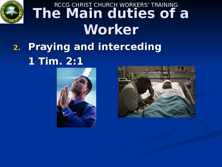 RCCG CHRIST CHURCH WORKERS' TRAINING The Main duties of a Worker 2. 2. Praying