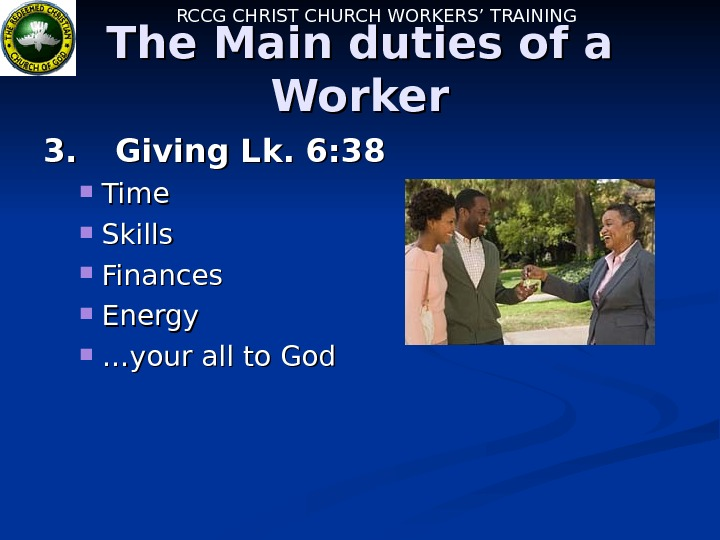 RCCG CHRIST CHURCH WORKERS' TRAINING The Main duties of a Worker 3. 3. Giving