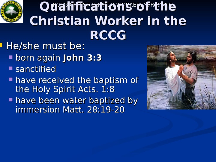 RCCG CHRIST CHURCH WORKERS' TRAINING Qualifications of the Christian Worker in the RCCG He/she
