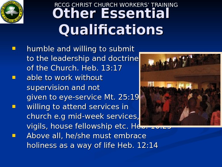 RCCG CHRIST CHURCH WORKERS' TRAINING Other Essential Qualifications humble and willing to submit to
