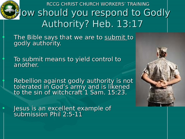 RCCG CHRIST CHURCH WORKERS' TRAINING How should you respond to Godly Authority? Heb. 13: