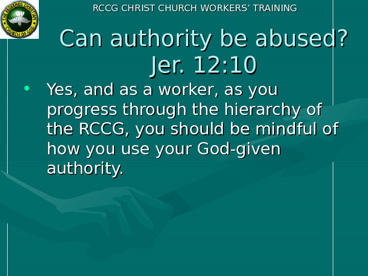 RCCG CHRIST CHURCH WORKERS' TRAINING Can authority be abused?  Jer. 12: 10 •