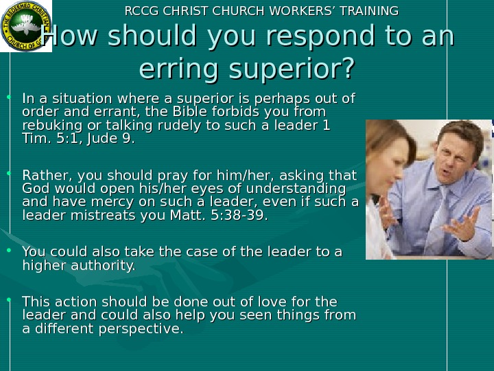 RCCG CHRIST CHURCH WORKERS' TRAINING How should you respond to an erring superior?