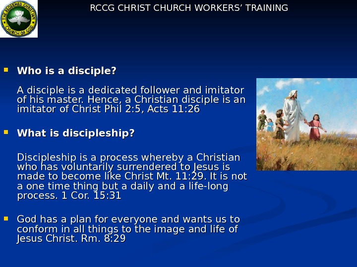 RCCG CHRIST CHURCH WORKERS' TRAINING Who is a disciple? A disciple is a dedicated
